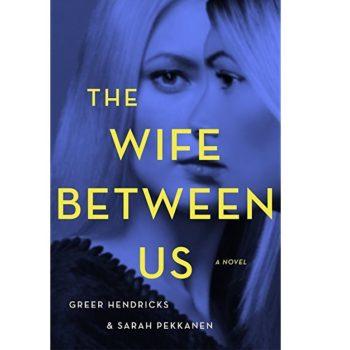 Wife Between Us By Greer Hendricks