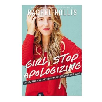 Girl, Stop Apologizing A Shame-Free Plan for Embracing and Achieving Your Goals By Rachel Hollis 1