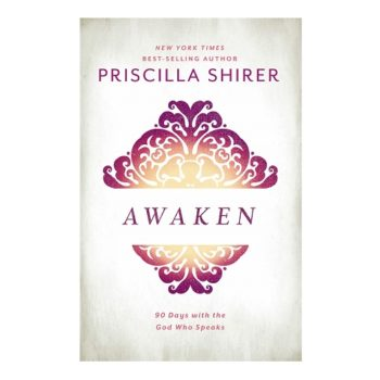 Awaken 90 Days with the God who Speaks By Priscilla Shirer